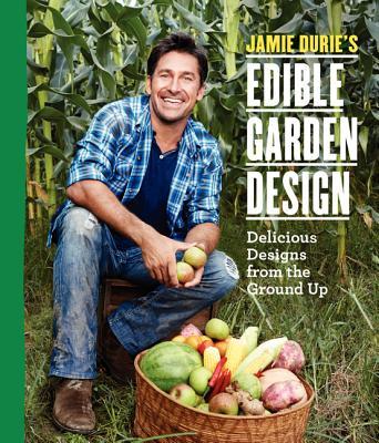 Jamie Durie's Edible Garden Design By Durie, Jamie