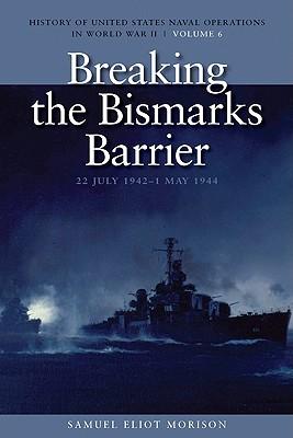 Breaking the Bismarcks Barrier, 22 July 1942-1 May 1944 By Morison, Samuel Eliot/ O'Hara, Vincent P. (INT)